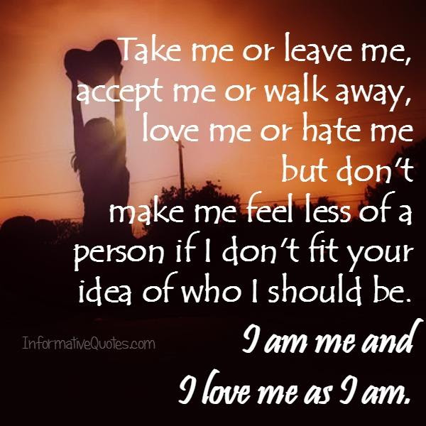 Take Me Or Leave Me Accept Me Or Walk Away Informative Quotes