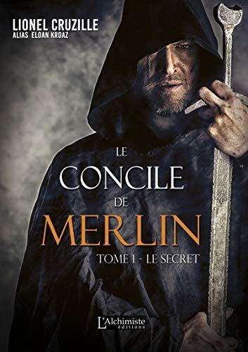 Télécharger Le Concile De Merlin Tome 1 Le Secret Livre En Ligne