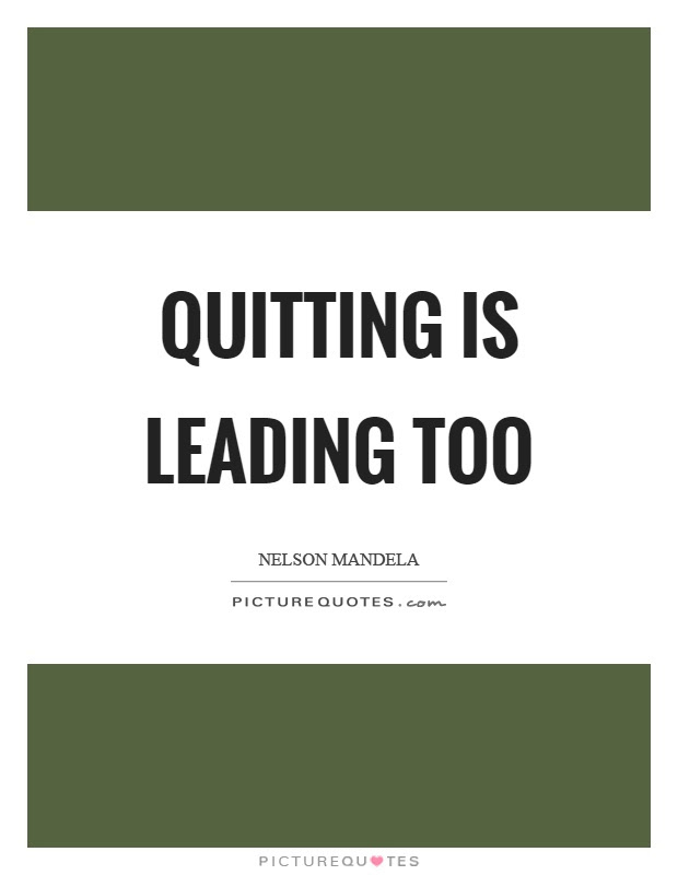Quitting is leading too  Picture Quotes