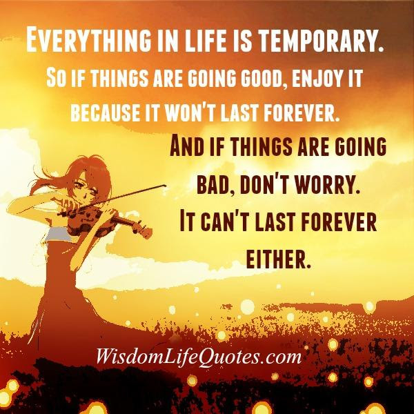 Everything In Life Is Temporary Wisdom Life Quotes