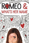 Title: Romeo & What's Her Name, Author: Shani Petroff