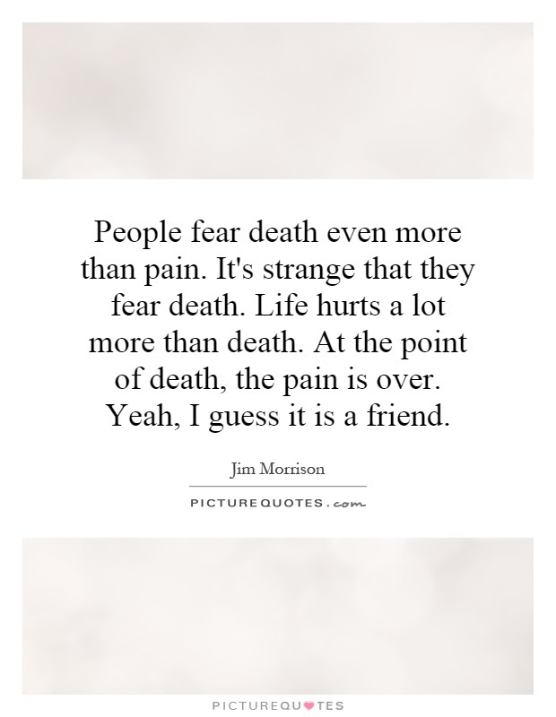 People Fear Death Even More Than Pain Its Strange That They