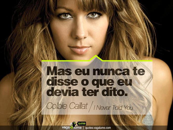 """""""Mas eu nunca te disse o que eu devia ter dito."""" - I Never Told You (Colbie Caillat)   Source: vagalume.com.br"""
