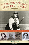 Title: Courageous Women of the Civil War: Soldiers, Spies, Medics, and More, Author: M. R. Cordell