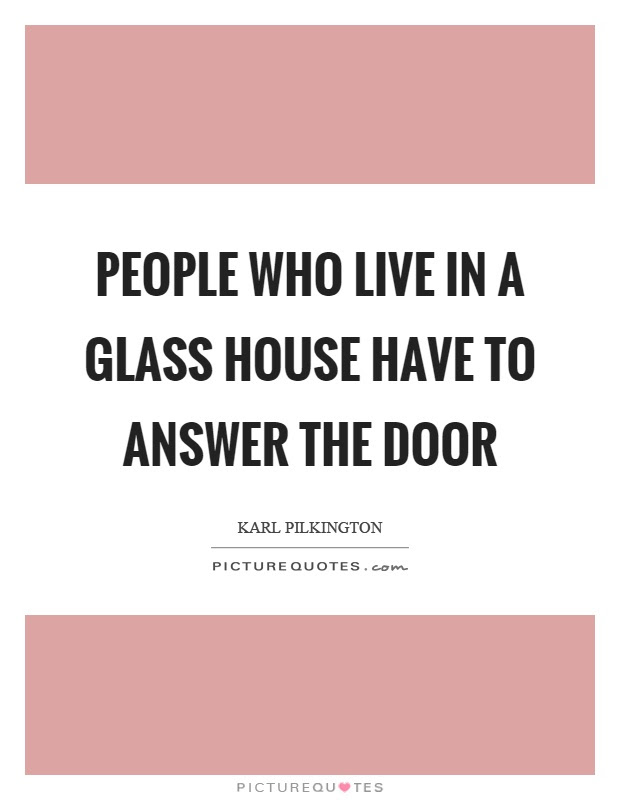 Glass Houses Quotes Sayings Glass Houses Picture Quotes
