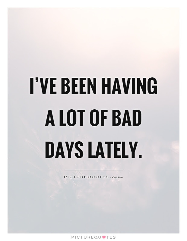 50+ Having A Bad Day Quotes - Allquotesideas
