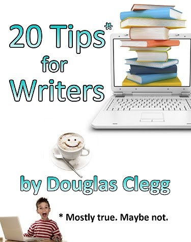 20 Tips for Writers by Douglas Clegg - free ebook.