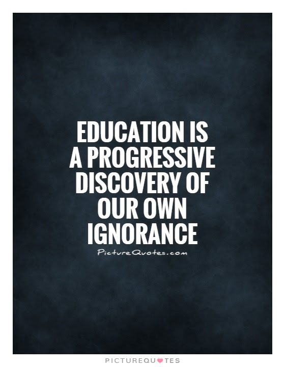 Education Is A Progressive Discovery Of Our Own Ignorance Picture