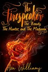 Firespeaker Book 1- The Beauty, The Hunter, And the Madman