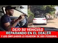 Dejo Su Dejo Su Vehículo Reparando El Dealer Y Los Empleados Lo Cojieron Para Su Uso Personal