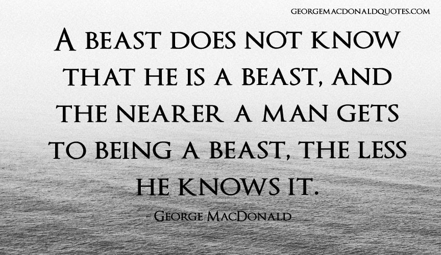 A Beast Does Not Know George Macdonald Quotes User Rated Quotes