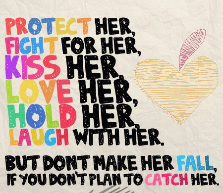 Protect Her Fight For Her Kiss Her Love Her Hold Her Laugh With