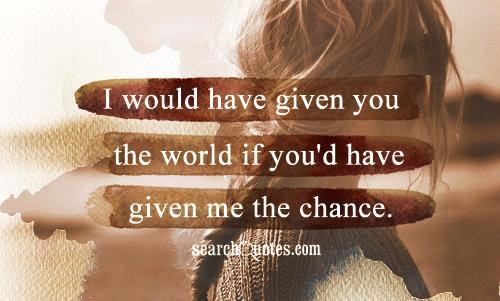 You Should Have Gave Me A Chance Quotes Quotations Sayings 2019
