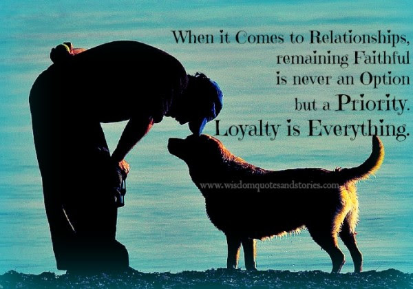 Loyalty Is Everything In Relationship Wisdom Quotes Stories