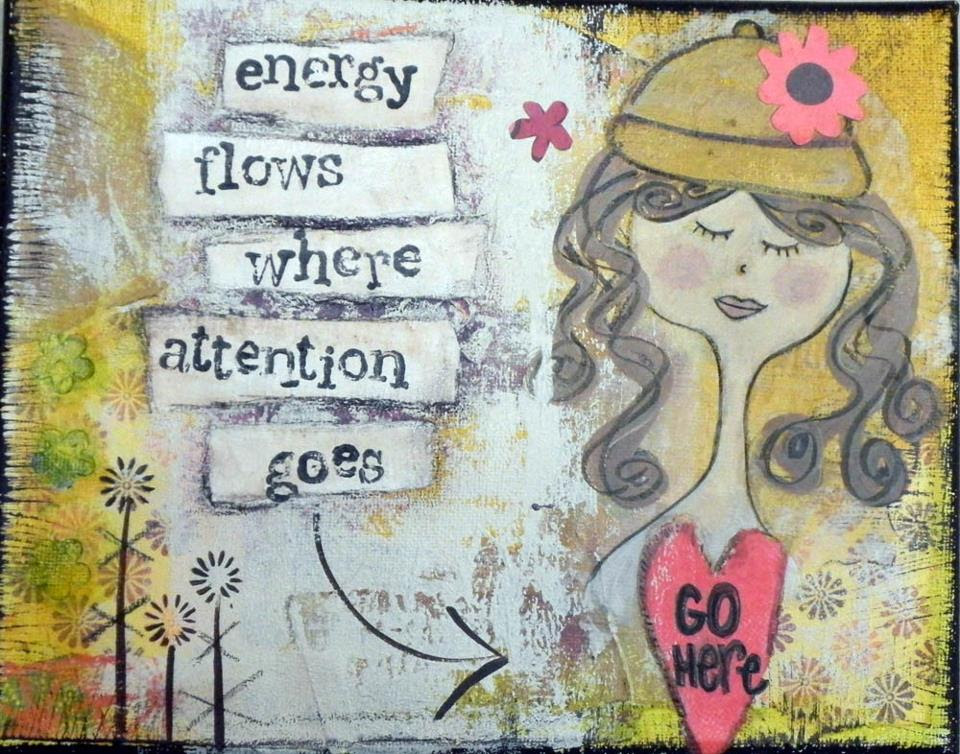 Energy Flows Where Attention Goes Quotespicturescom