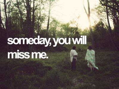 Someday You Will Miss Me Pictures Photos And Images For Facebook