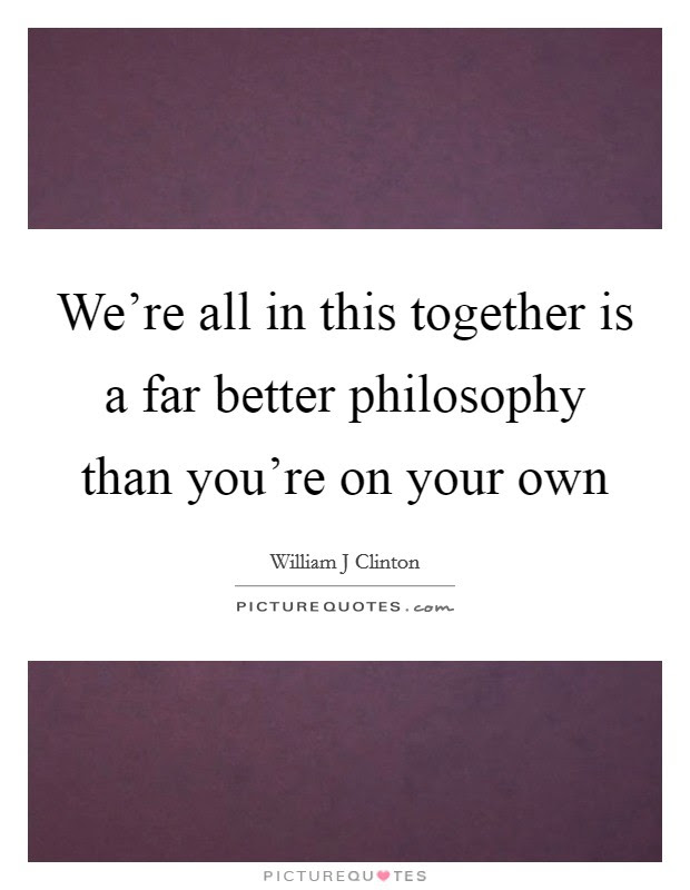 Were All In This Together Is A Far Better Philosophy Than