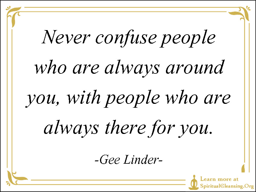 Never Confuse People Who Are Always Around You With People Who Are