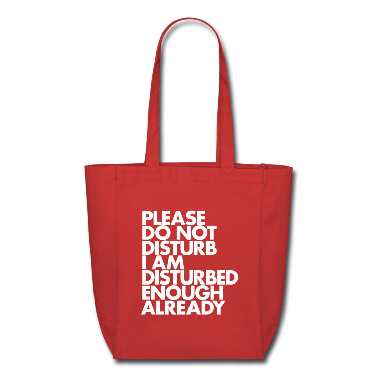 PLEASE DO NOT DISTURB TOTE BAG WORDS BRAND Please do not disturb I am disturbed enough already Tote Bag by WORDS BRAND™