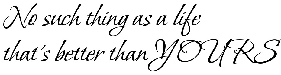 No Such Thing As A Life Thats Better Than Yours Tattoo Font