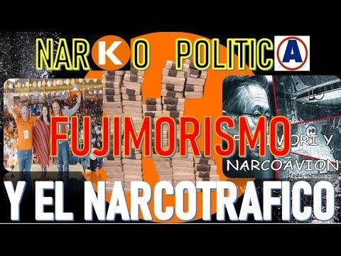 EL FUJIMORISMO  Y EL NARCOTRAFICO LA NARKO POLITICA PERUANA