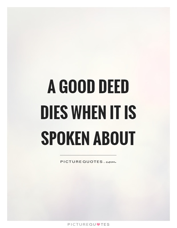 A Good Deed Dies When It Is Spoken About Picture Quotes