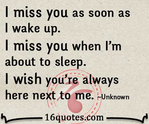 I Miss You As Soon As I Wake Up Missing And Love Quote
