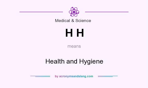 What Does H H Mean Definition Of H H H H Stands For Health And Hygiene By Acronymsandslang Com