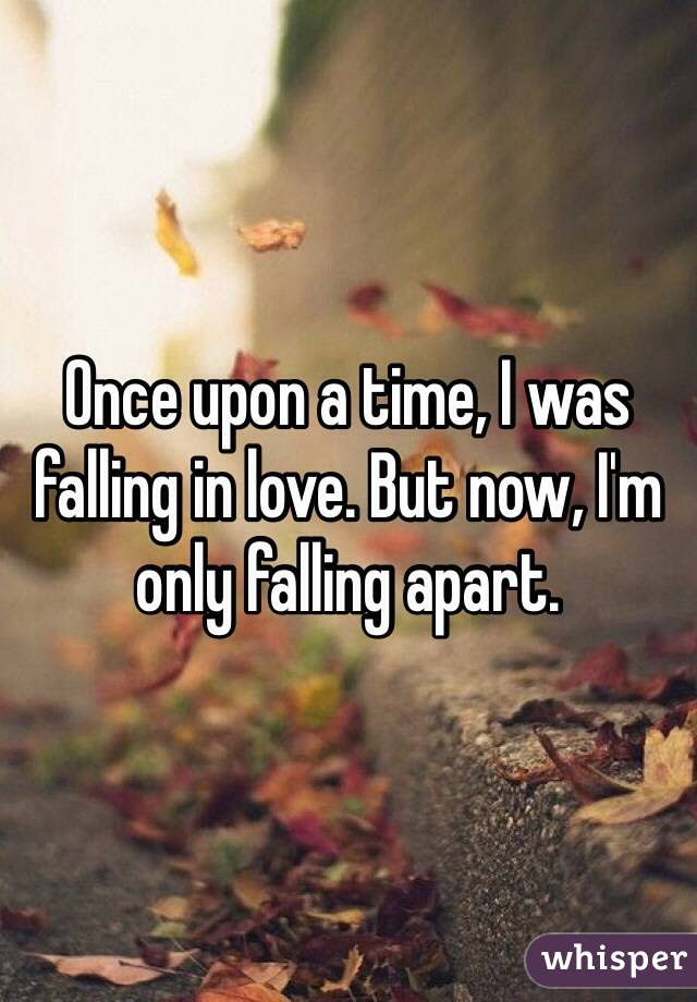 Once Upon A Time I Was Falling In Love But Now Im Only Falling