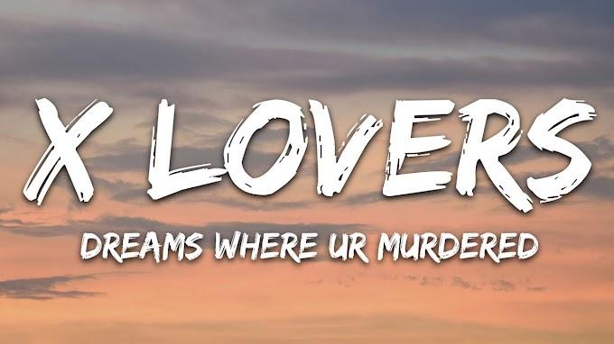 X Lovers - Dreams Where Ur Murdered (Lyrics)