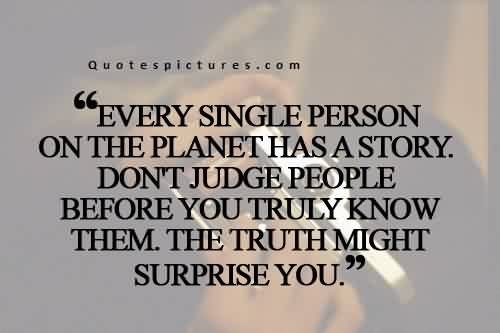 Amazing Life Quotes Dont Judge People Before You Truly Know Them
