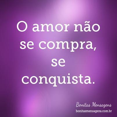 O Amor Nao Se Compra Se Conquista Frases De Amor Bonitas Mensagens