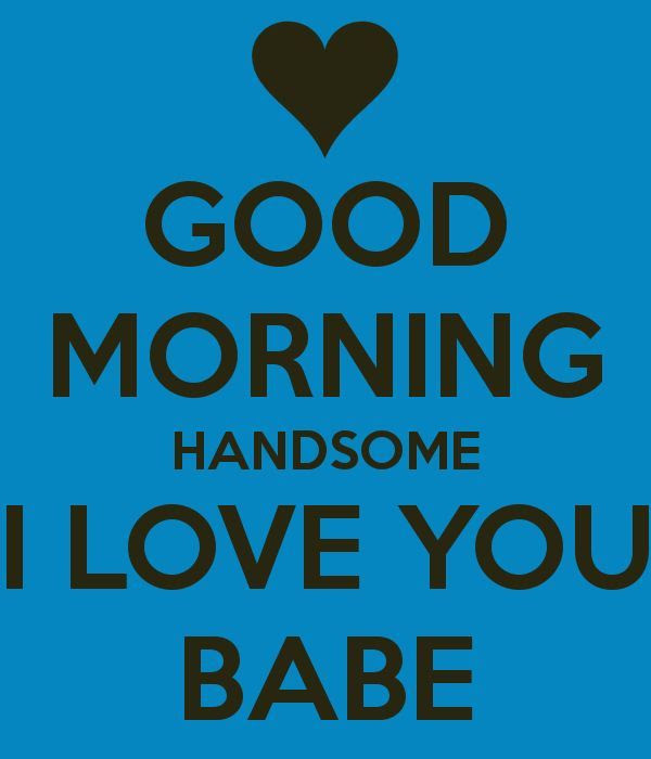 Good Morning Handsome I Love You Babe Pictures Photos And Images