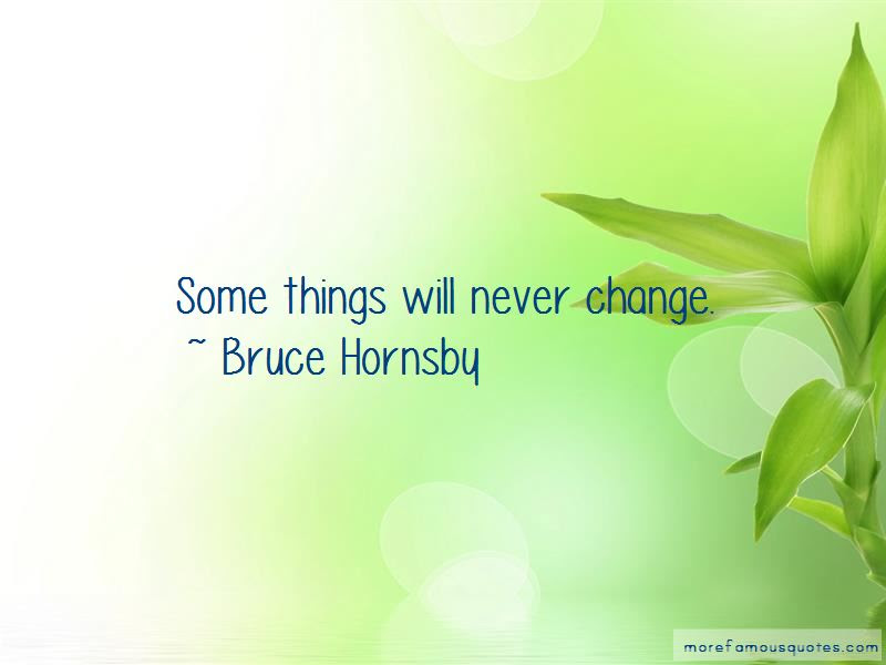 Some Things Will Never Change Quotes Top 13 Quotes About Some