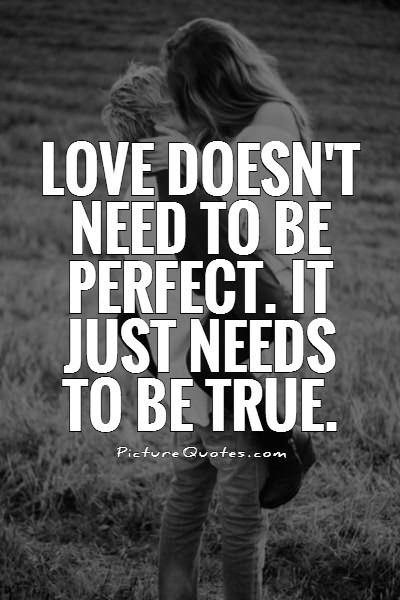 Love Doesnt Need To Be Perfect It Just Needs To Be True Picture