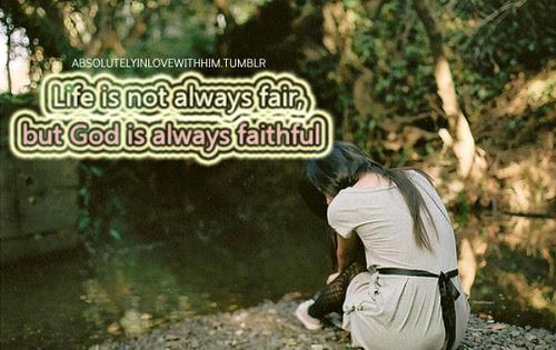 Life Is Not Always Fair But God Is Always Faithful Unknown