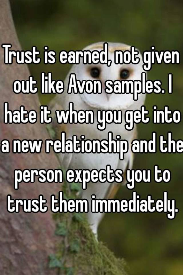 Trust Is Earned Not Given Out Like Avon Samples I Hate It When You