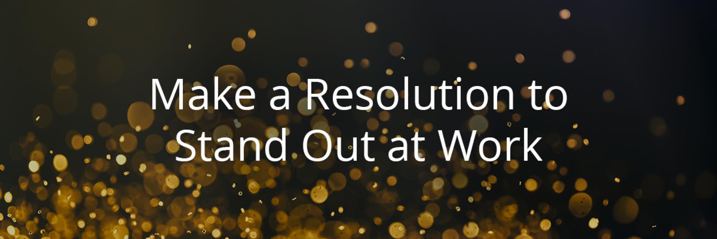 Make a Resolution to Stand Out at Work