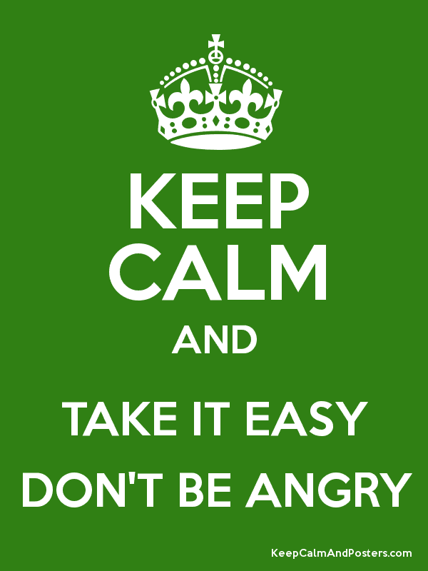 Keep Calm And Take It Easy Dont Be Angry Keep Calm And Posters
