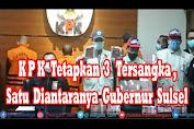 KPK Tetapkan Tiga Tersangka, Satu Diantaranya Gubernur Sulawesi Selatan
