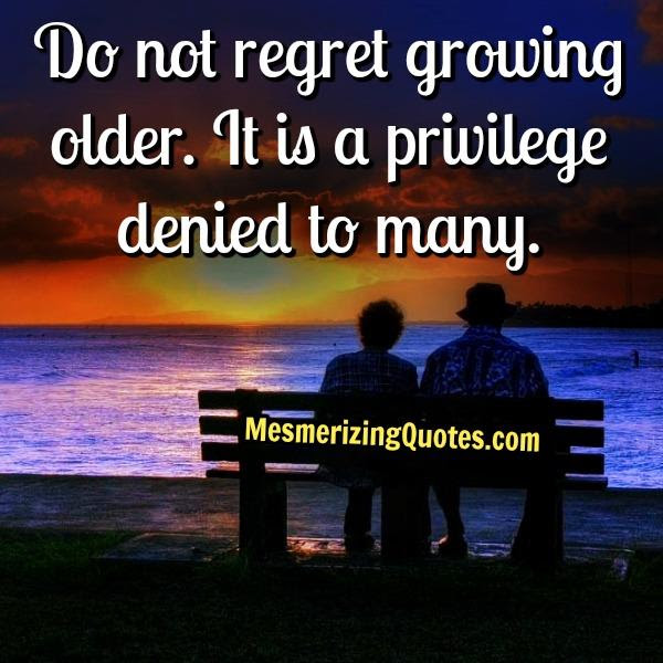Dont Regret Growing Older In Life Mesmerizing Quotes