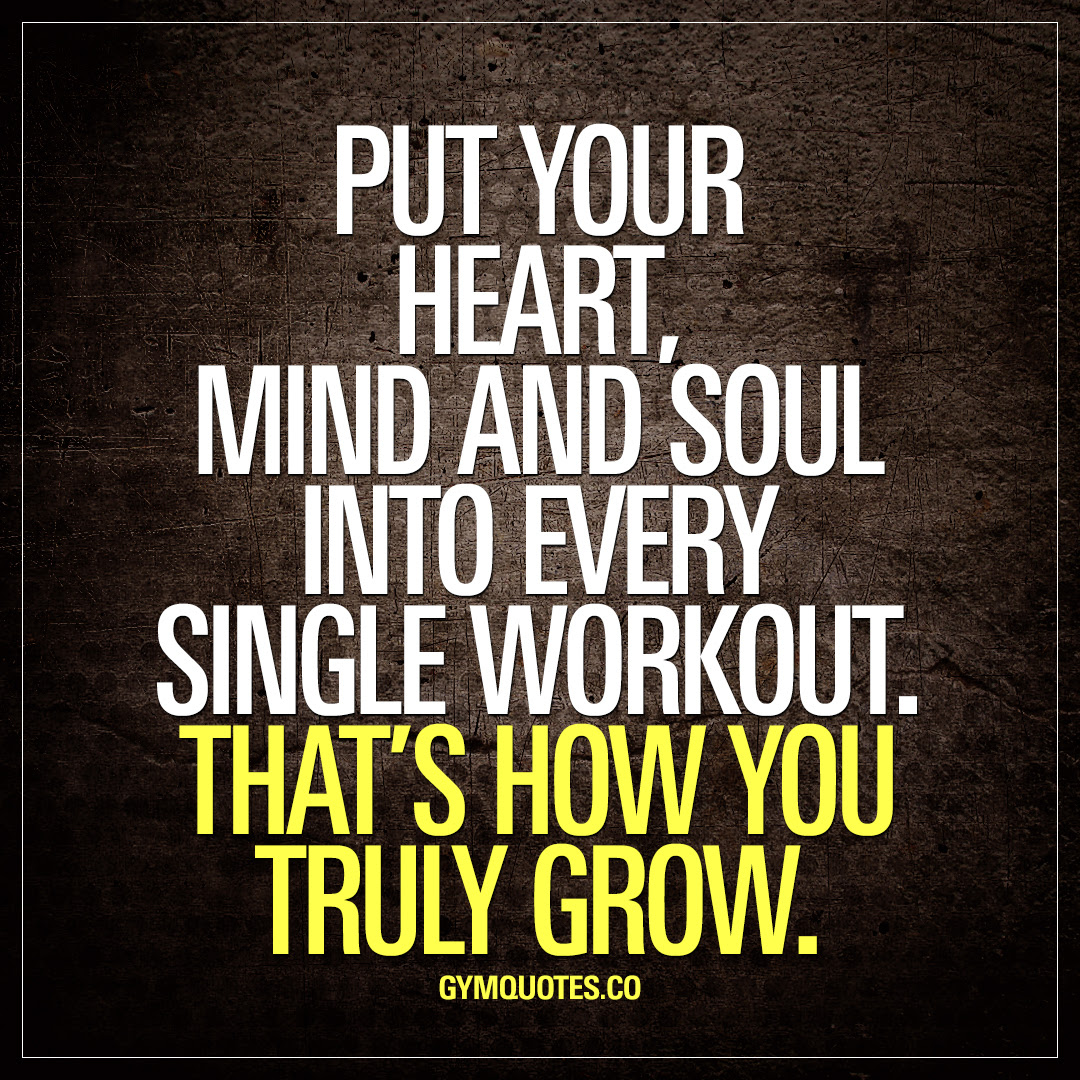Workout Quotes Put Your Heart Mind And Soul Into Every Single Workout
