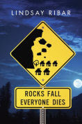 Title: Rocks Fall Everyone Dies, Author: Lindsay Ribar