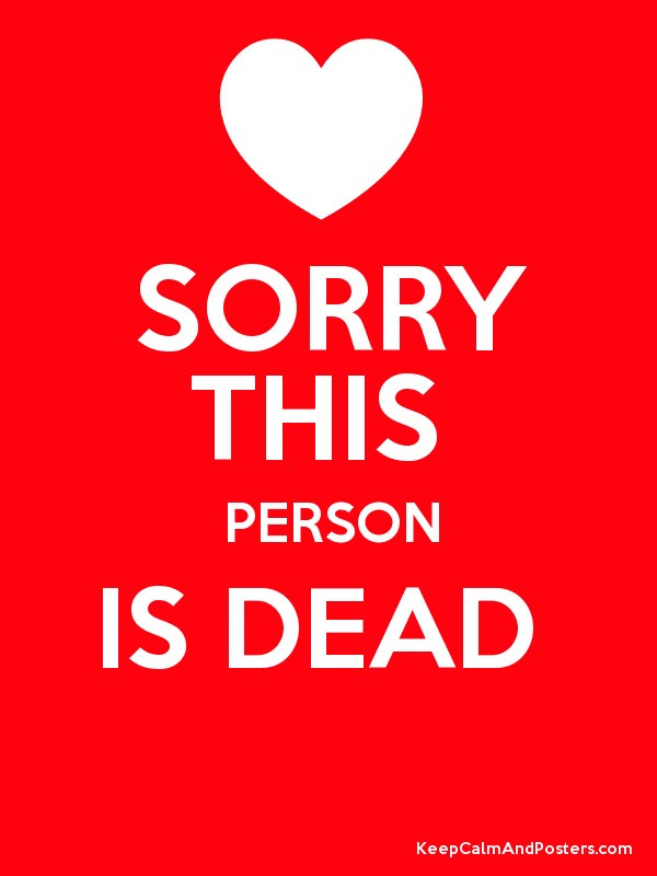 Sorry This Person Is Dead Keep Calm And Posters Generator Maker