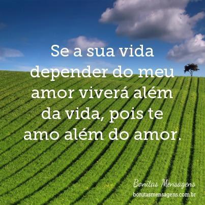 Se A Sua Vida Depender Do Meu Amor Viverá Além Da Vida Pois Te Amo
