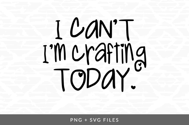 Download Free I can't I'm Crafting Today SVG/PNG Graphic Crafter ...