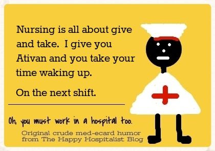 Nursing is all about give and take I give you Ativan and you take your time waking up.  On the next shift nurse ecard humor photo.