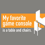 My favorite game console is a table and chairs.