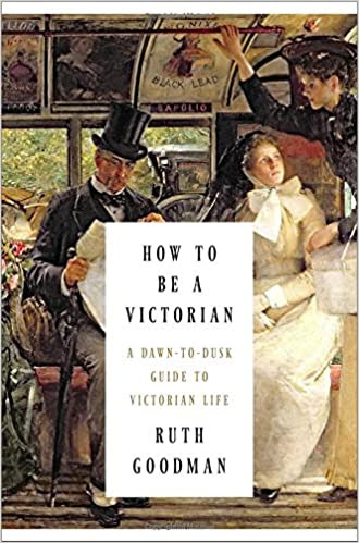 "Cover of ""How to be a Victorian"" by Ruth Goodman"
