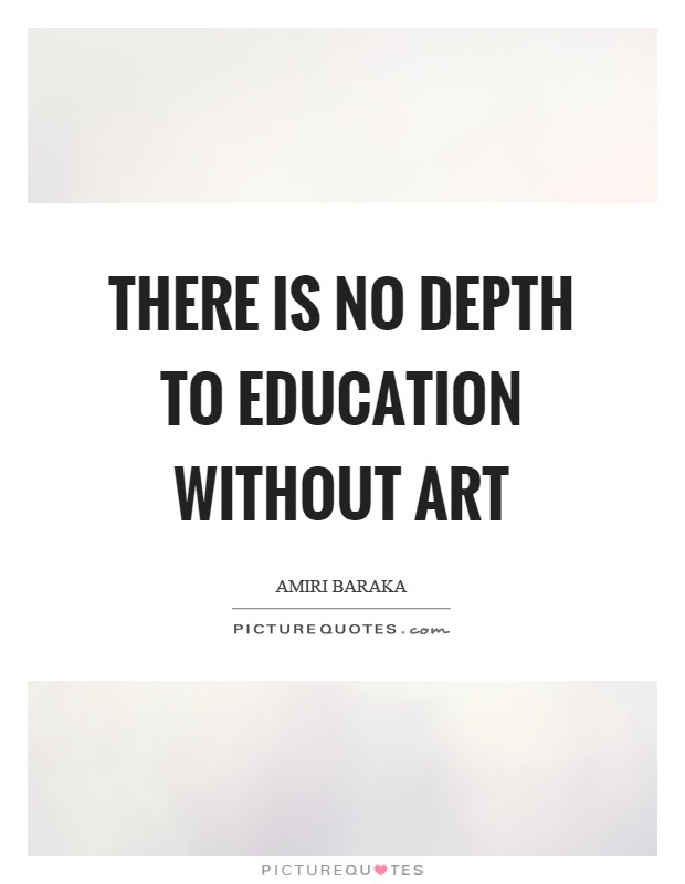 There Is No Depth To Education Without Art Picture Quotes